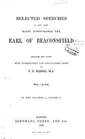 Selected Speeches of the Late Right Honourable the Earl of Beaconsfield: Volume 1
