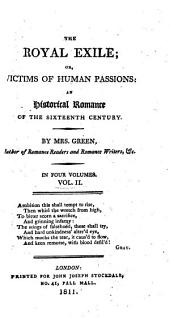 The Royal Exile: Or, Victims of Human Passions: an Historical Romance of the Sixteenth Century, Volume 2