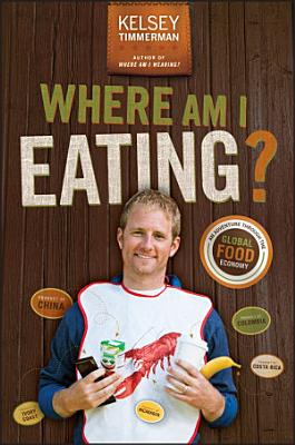 Where Am I Eating  An Adventure Through the Global Food Economy PDF