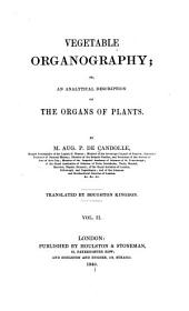 Vegetable organography, or, An analytical description of the organs of plants: Volume 2