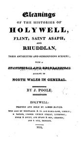 Gleanings of the Histories of Holywell, Flint, Saint Asaph, and Rhuddlan ... With statistical and geographical account of North Wales in general