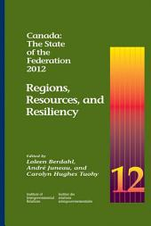 Canada: The State of the Federation, 2012: Regions, Resources, and Resiliency