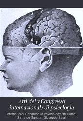 Atti del v Congresso internazionale di psicologia: tenuto in Roma dal 26 al 30 aprile 1905 sotto la presidenza del prof. Giuseppe Sergi