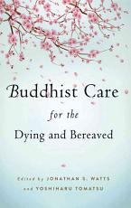 Buddhist Care for the Dying and Bereaved PDF