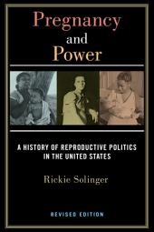 Pregnancy and Power, Revised Edition: A Short History of Reproductive Politics in the United States