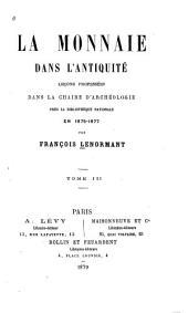 La Monnaie dans l'antiquité: leçons professées dans la chaire d'archéologie près la Bibliothèque Nationale en 1875-1877, Volume3