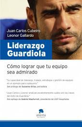Liderazgo Guardiola: Descubre los secretos de su éxito