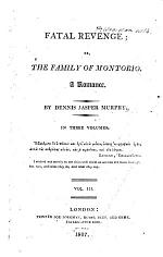 Fatal Revenge: or, The Family of Montorio. A romance. By Dennis Jasper Murphy [i.e. C. R. Maturin].