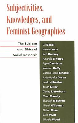 Subjectivities  Knowledges  and Feminist Geographies PDF