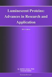 Luminescent Proteins: Advances in Research and Application: 2011 Edition