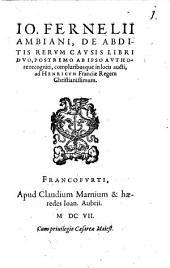 Jo. Fernelii Ambiani De abditis rerum causis