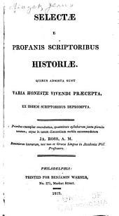 Selectæ E Profanis Scriptoribus Historiæ: Quibus Admista Sunt Varia Honeste Vivendi Præcepta, Ex Iisdem Scriptoribus Deprompta