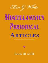 Ellen G. White Miscellaneous Periodical Articles - Book III of III