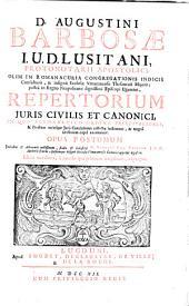 D. Augustini Barbosae I. U. D. Lusitani, ... Repertorium Juris Civilis Et Canonici: In Quo Alphabetico Ordine Principaliores, & Practicae utriusque Juris Conclusiones collectae indicantur ... ; Opus Postumum Judicibus ... utilissimum ...