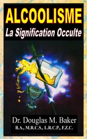 Alcoolisme - La Signification Occulte