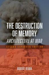 The Destruction of Memory: Architecture at War - Second Expanded Edition