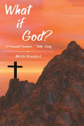 What If God?: A Personal Devotion / Bible Study