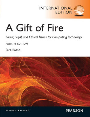 A Gift of Fire Social  Legal  and Ethical Issues for Computing and the Internet  International Edition PDF