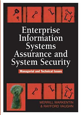 Enterprise Information Systems Assurance and System Security: Managerial and Technical Issues