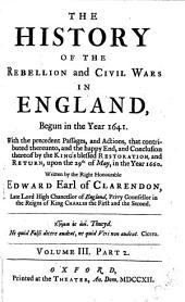 The History of the Rebellion and Civil Wars in England, Begun in the Year 1641: With the Precedent Passages, and Actions, that Contributed Thereunto, and the Happy End, and Conclusion Thereof by the Kings̕ Blessed Restoration, and Return, Upon the 29th of May, in the Year 1660, Volume 3, Issue 2