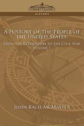 A History of the People of the United States, from the Revolution to the Civil War: Volume 1