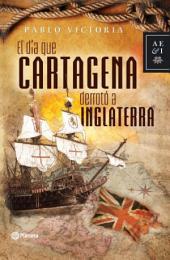 El dia que Cartagena derroto a Inglaterra