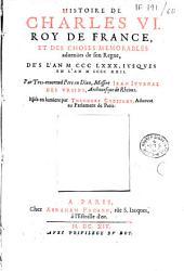 Histoire de Charles VI, Roi de France et des choses mémorables advenües de son règne, dès l'an 1380, jusques en l'an 1422