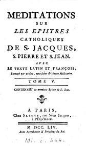 Méditations sur les epistres catholiques de s. Jacques, s. Pierre et s. Jean [by N. Le Gros]. Avec le texte lat. et françois: Volume5