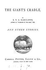 The giant's cradle, by S.T.A. Radcliffe, and other stories