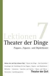 Theater der Dinge: Puppen-, Figuren- und Objekttheater