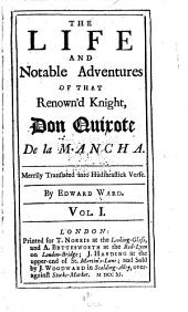 The life and notable adventures of that renown'd knight, Don Quixote de la Mancha: Merrily translated into Hudibrastick verse. By Edward Ward. ...