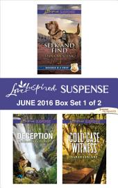 Harlequin Love Inspired Suspense June 2016 - Box Set 1 of 2: Seek and Find\Deception\Cold Case Witness