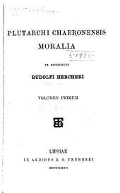 Plutarchi Chacronensis Moralia ex recensione Rudolfi Hercheri: Volumen primum
