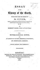 Essay on the Theory of the Earth. Translated ... by Robert Kerr ... With mineralogical notes, and an account of Cuvier's geological discoveries, by Professor Jameson
