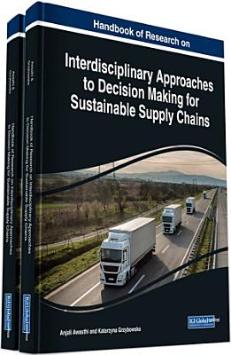 Handbook of Research on Interdisciplinary Approaches to Decision Making for Sustainable Supply Chains PDF