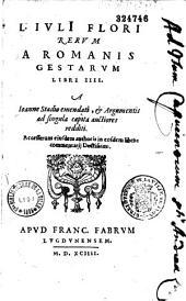 L. Iulii Flori Rerum a Romanis gestarum libri IIII. a Ioanne Stadio emendati. Accesserunt eiusdem authoris... commentarij Doctissimi