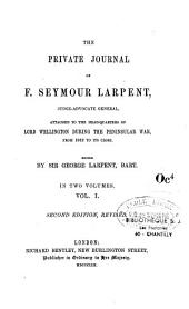 The Private journal of F. S. Larpent,... attached to the headquarters of Lord Wellington during the Peninsula War, from 1812 to its close