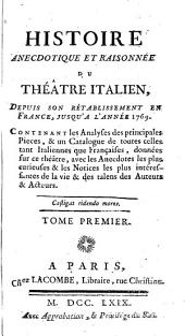 Histoire anecdotique et raisonnée du Théâtre italien, depuis son rétablissement en France jusqu'à l'année 1769
