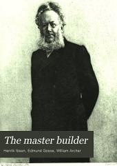 The Master Builder: A Play in Three Acts