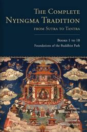 The Complete Nyingma Tradition from Sutra to Tantra, Books 1 to 10: Foundations of the Buddhist Path
