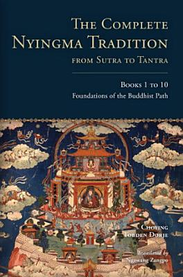 The Complete Nyingma Tradition from Sutra to Tantra  Books 1 to 10