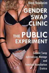 Gender Swap Clinic: The Public Experiment (Gender Swap Aphrodisiac Menage and Femdom Humiliation Erotica)