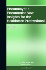 Pneumocystis Pneumonia  New Insights for the Healthcare Professional  2012 Edition PDF