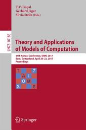 Theory and Applications of Models of Computation: 14th Annual Conference, TAMC 2017, Bern, Switzerland, April 20-22, 2017, Proceedings