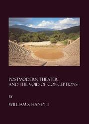 Postmodern Theater And The Void Of Conceptions Book PDF