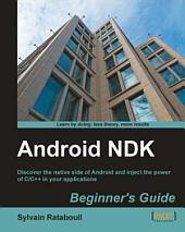 Android NDK: Discover the Native Side of Android and Inject the Power of C/C++ in Your Applications : Beginner's Guide