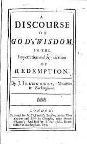A discourse of God's wisdom, in the impetration and application of redemption. [The preface signed: B. Robinson. W. Tong.]