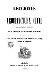 Lecciones de arquitectura civil: leidas a los alumnos de su escuela especial en el presente año academico de 46 al 47