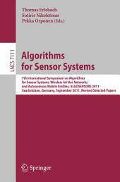 Algorithms for Sensor Systems: 7th International Symposium on Algorithms for Sensor Systems, Wireless Ad Hoc Networks and Autonomous Mobile Entities, ALGOSENSORS 2011, Saarbrücken, Germany, September 8-9, 2011, Revised Selected Papers