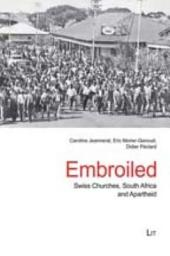 Embroiled: Swiss Churches, South Africa and Apartheid, Volume 9